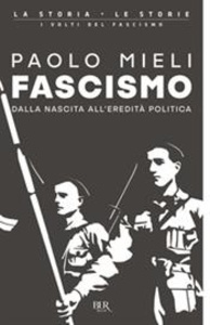 Fascismo. Dalla nascita all'eredità politica